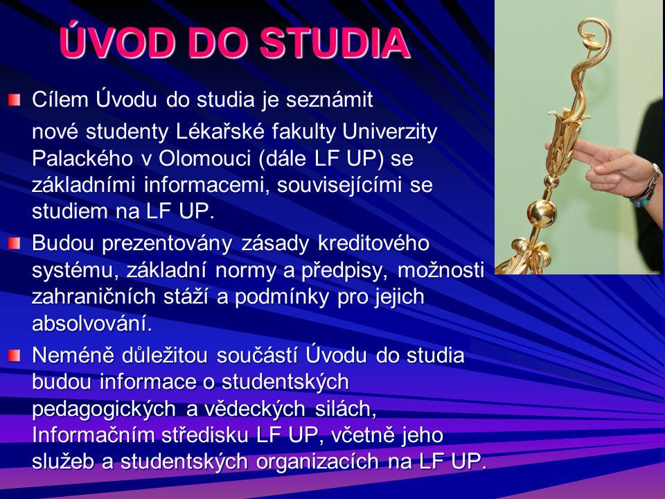 ÚVOD DO STUDIA Cílem Úvodu do studia je seznámit nové studenty Lékařské fakulty Univerzity Palackého v Olomouci (dále LF UP) se základními informacemi