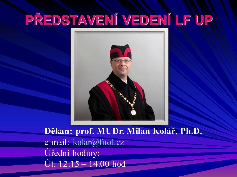 PŘEDSTAVENÍ VEDENÍ LF UP Děkan: prof. MUDr. Milan Kolář, Ph.D. e-mail: kolar@fnol.czkolar@fnol.cz Úřední hodiny: Út: 12:15 – 14:00 hod