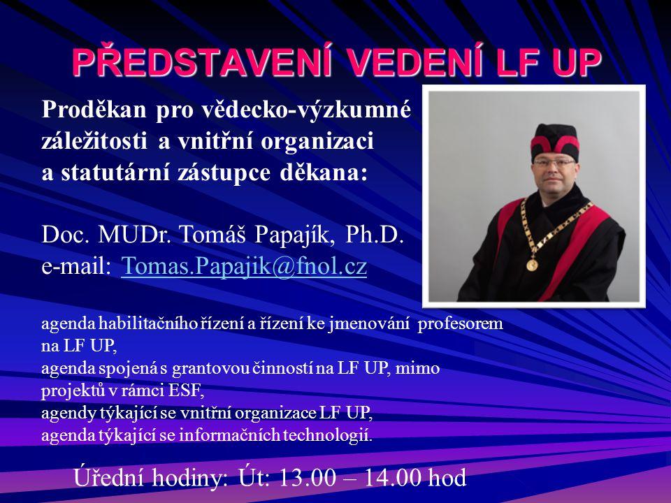PŘEDSTAVENÍ VEDENÍ LF UP Proděkan pro vědecko-výzkumné záležitosti a vnitřní organizaci a statutární zástupce děkana: Doc. MUDr. Tomáš Papajík, Ph.D.