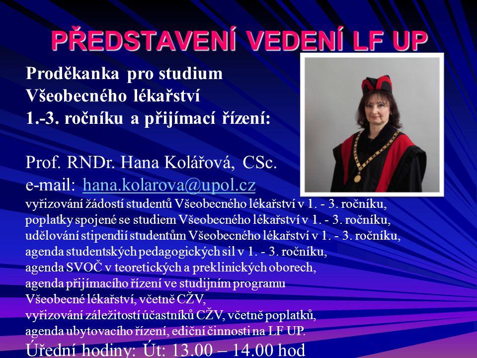 PŘEDSTAVENÍ VEDENÍ LF UP Proděkanka pro studium Všeobecného lékařství 1.-3. ročníku a přijímací řízení: Prof. RNDr. Hana Kolářová, CSc. e-mail: hana.k