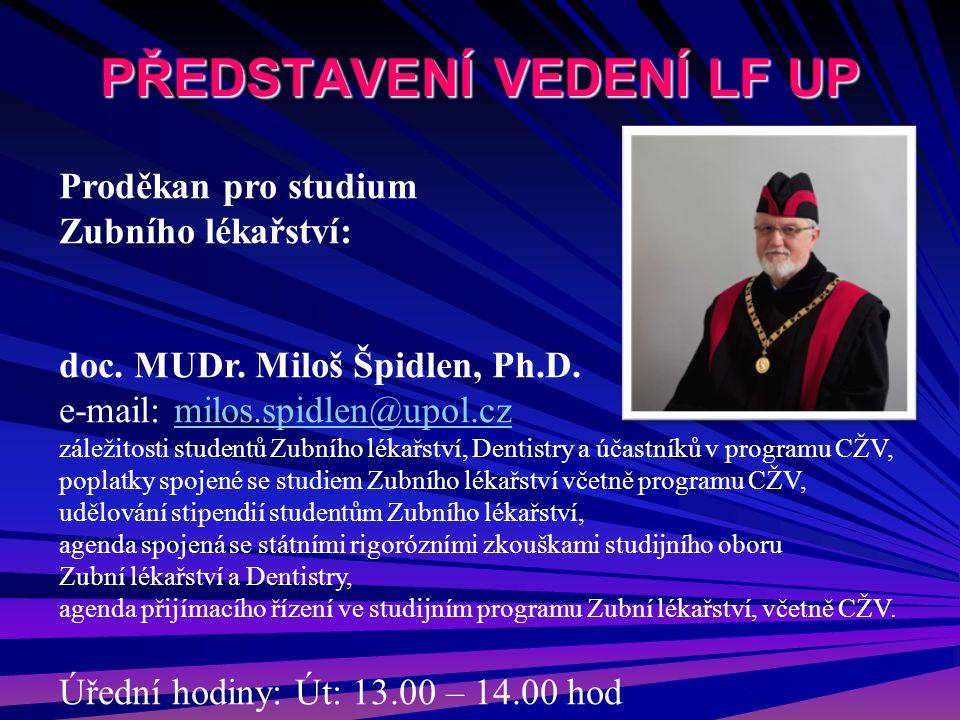 PŘEDSTAVENÍ VEDENÍ LF UP Proděkan pro studium Zubního lékařství: doc. MUDr. Miloš Špidlen, Ph.D. e-mail: milos.spidlen@upol.czmilos.spidlen@upol.cz zá