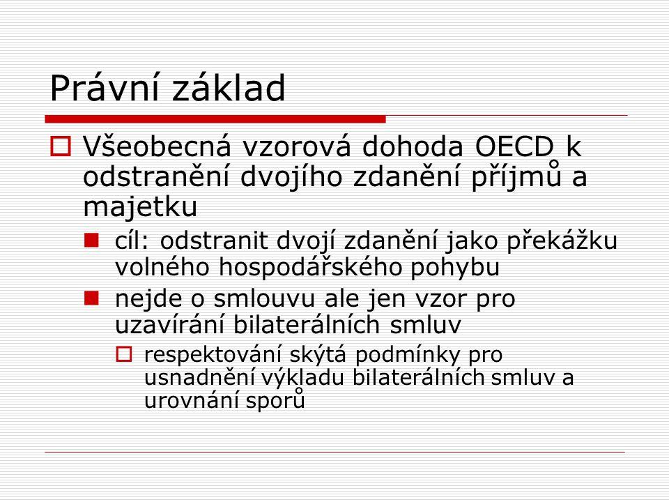 Právní základ  Všeobecná vzorová dohoda OECD k odstranění dvojího zdanění příjmů a majetku cíl: odstranit dvojí zdanění jako překážku volného hospodá
