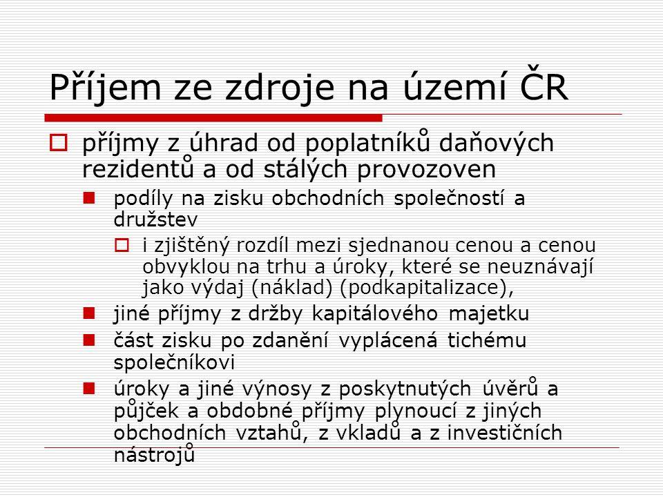 Příjem ze zdroje na území ČR  příjmy z úhrad od poplatníků daňových rezidentů a od stálých provozoven podíly na zisku obchodních společností a družst