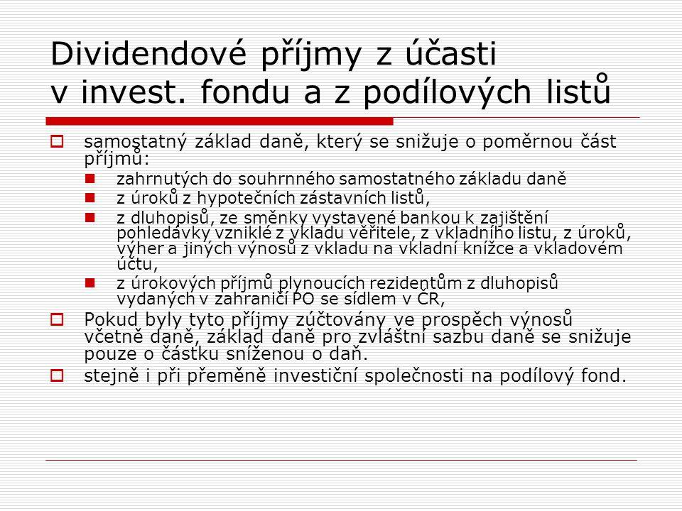 Dividendové příjmy z účasti v invest. fondu a z podílových listů  samostatný základ daně, který se snižuje o poměrnou část příjmů: zahrnutých do souh