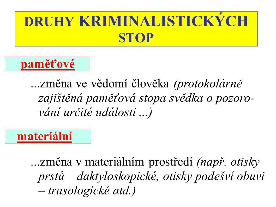 DRUHY KRIMINALISTICKÝCH STOP materiální...změna v materiálním prostředí (např.