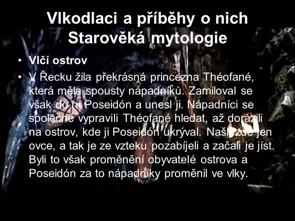 Vlkodlaci a příběhy o nich Starověká mytologie Vlčí ostrov V Řecku žila překrásná princezna Théofané, která měla spousty nápadníků. Zamiloval se však