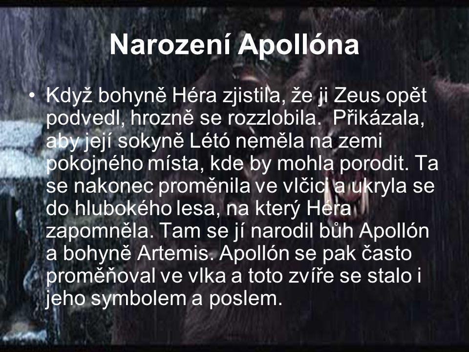 Narození Apollóna Když bohyně Héra zjistila, že ji Zeus opět podvedl, hrozně se rozzlobila. Přikázala, aby její sokyně Létó neměla na zemi pokojného m
