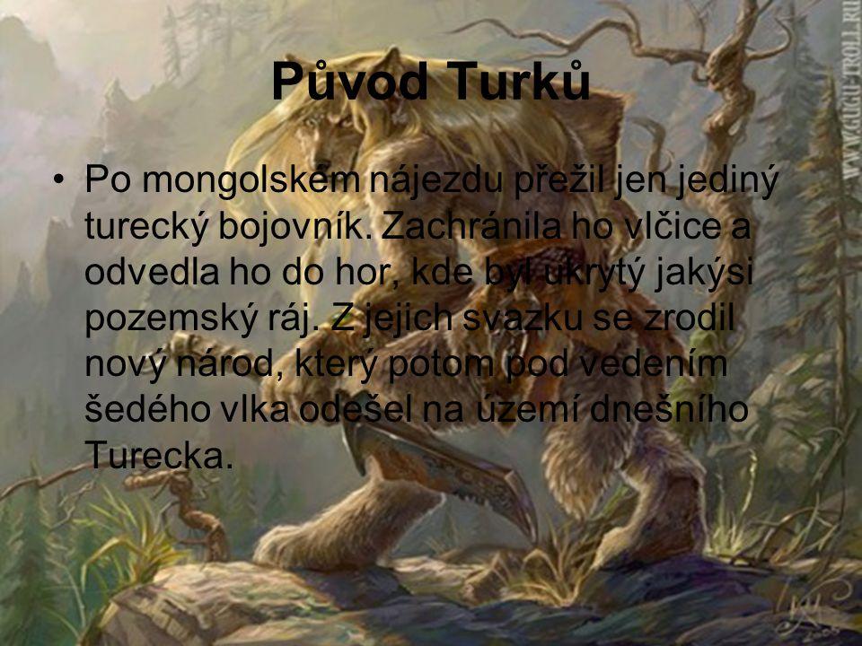 Původ Turků Po mongolském nájezdu přežil jen jediný turecký bojovník. Zachránila ho vlčice a odvedla ho do hor, kde byl ukrytý jakýsi pozemský ráj. Z