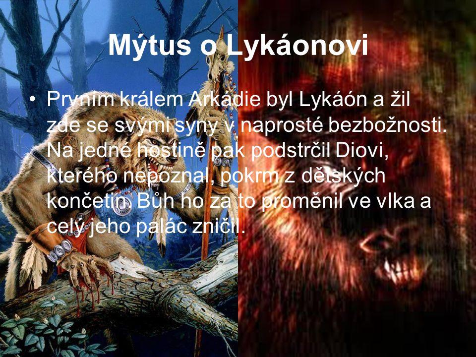 Mýtus o Lykáonovi Prvním králem Arkádie byl Lykáón a žil zde se svými syny v naprosté bezbožnosti. Na jedné hostině pak podstrčil Diovi, kterého nepoz
