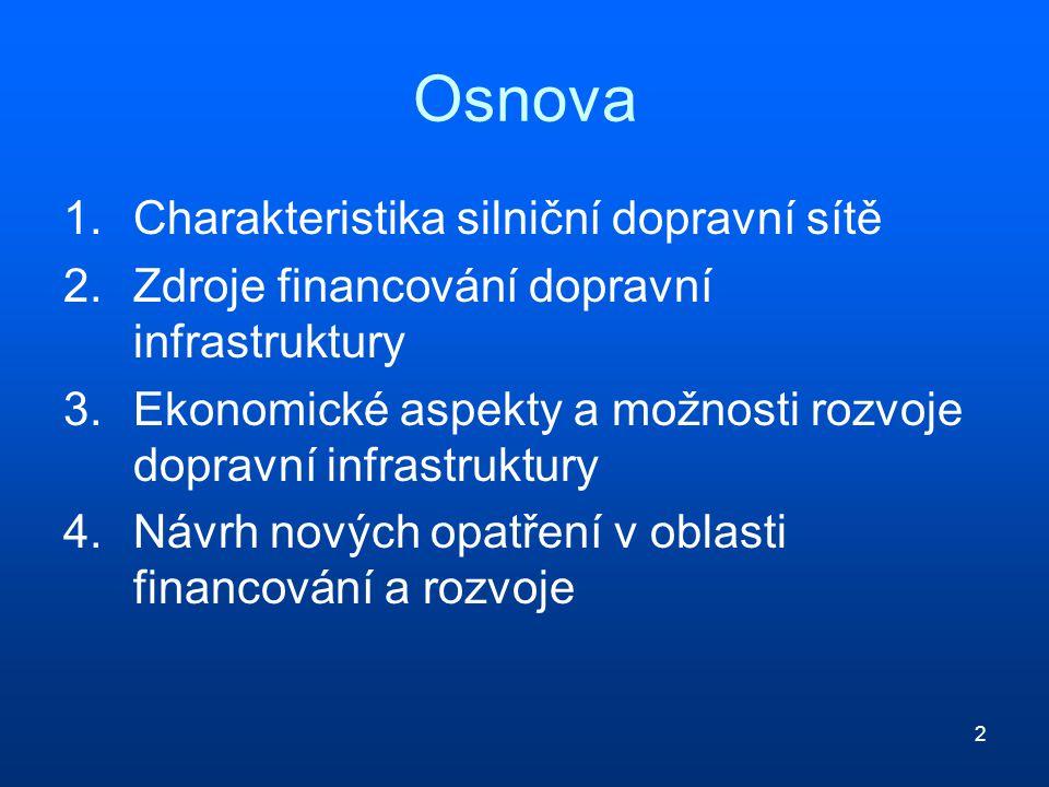 2 Osnova 1.Charakteristika silniční dopravní sítě 2.Zdroje financování dopravní infrastruktury 3.Ekonomické aspekty a možnosti rozvoje dopravní infrastruktury 4.Návrh nových opatření v oblasti financování a rozvoje