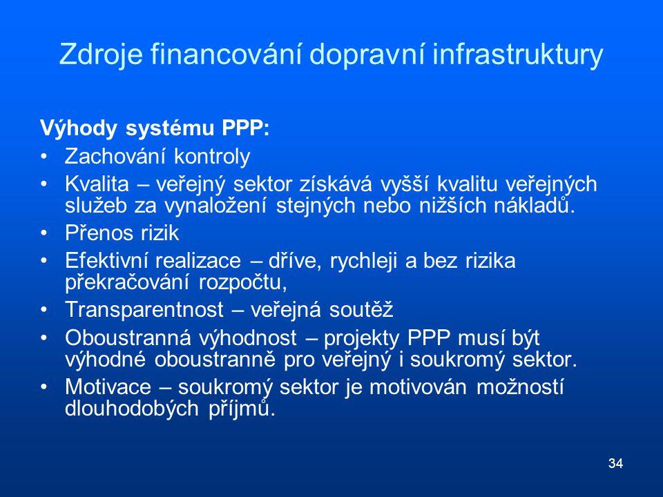 34 Zdroje financování dopravní infrastruktury Výhody systému PPP: Zachování kontroly Kvalita – veřejný sektor získává vyšší kvalitu veřejných služeb za vynaložení stejných nebo nižších nákladů.