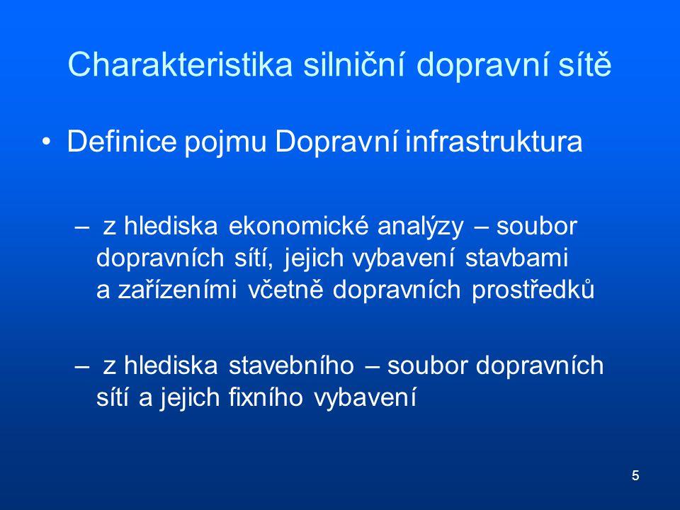 5 Charakteristika silniční dopravní sítě Definice pojmu Dopravní infrastruktura – z hlediska ekonomické analýzy – soubor dopravních sítí, jejich vybav