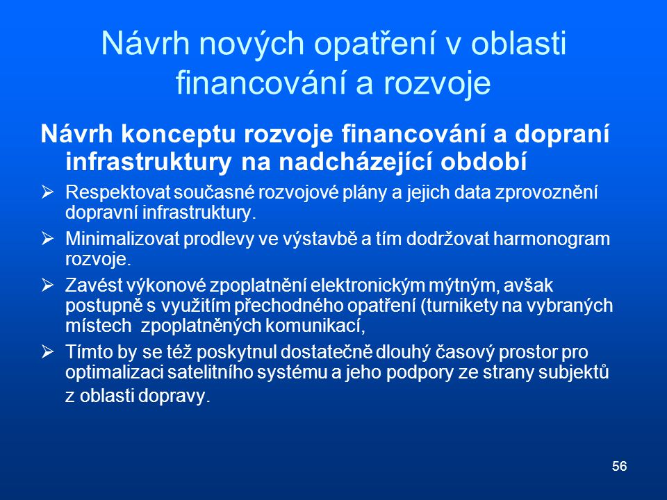 56 Návrh nových opatření v oblasti financování a rozvoje Návrh konceptu rozvoje financování a dopraní infrastruktury na nadcházející období  Respekto
