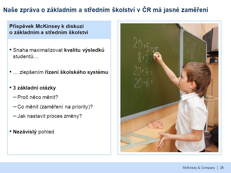 | McKinsey & Company28 Naše zpráva o základním a středním školství v ČR má jasné zaměření ▪ Snaha maximalizovat kvalitu výsledků studentů… ▪ … zlepšen