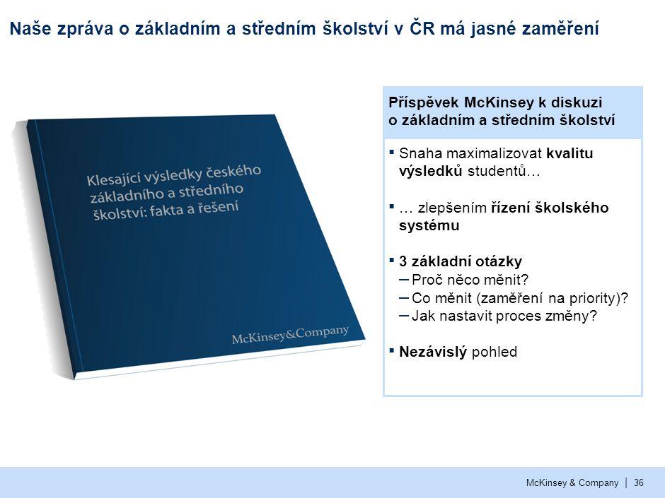 | McKinsey & Company36 Naše zpráva o základním a středním školství v ČR má jasné zaměření ▪ Snaha maximalizovat kvalitu výsledků studentů… ▪ … zlepšen