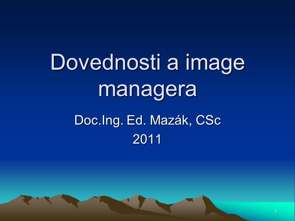 Dovednosti a image managera Doc.Ing. Ed. Mazák, CSc 2011 1