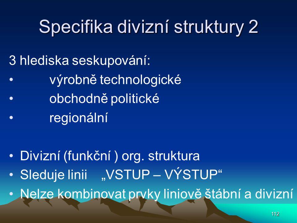 Specifika divizní struktury 2 3 hlediska seskupování: výrobně technologické obchodně politické regionální Divizní (funkční ) org. struktura Sleduje li
