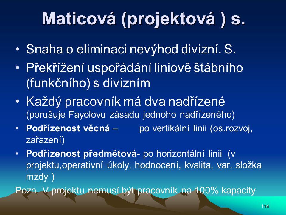 Maticová (projektová ) s. Snaha o eliminaci nevýhod divizní. S. Překřížení uspořádání liniově štábního (funkčního) s divizním Každý pracovník má dva n
