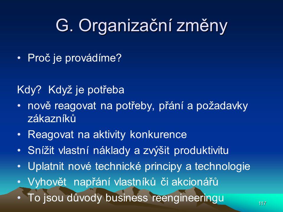 G. Organizační změny Proč je provádíme? Kdy? Když je potřeba nově reagovat na potřeby, přání a požadavky zákazníků Reagovat na aktivity konkurence Sní