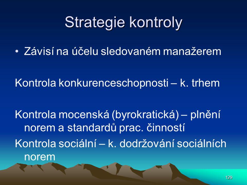 Strategie kontroly Závisí na účelu sledovaném manažerem Kontrola konkurenceschopnosti – k. trhem Kontrola mocenská (byrokratická) – plnění norem a sta