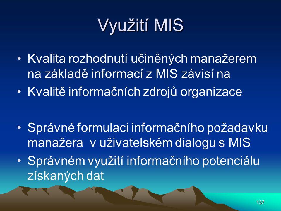Využití MIS Kvalita rozhodnutí učiněných manažerem na základě informací z MIS závisí na Kvalitě informačních zdrojů organizace Správné formulaci infor