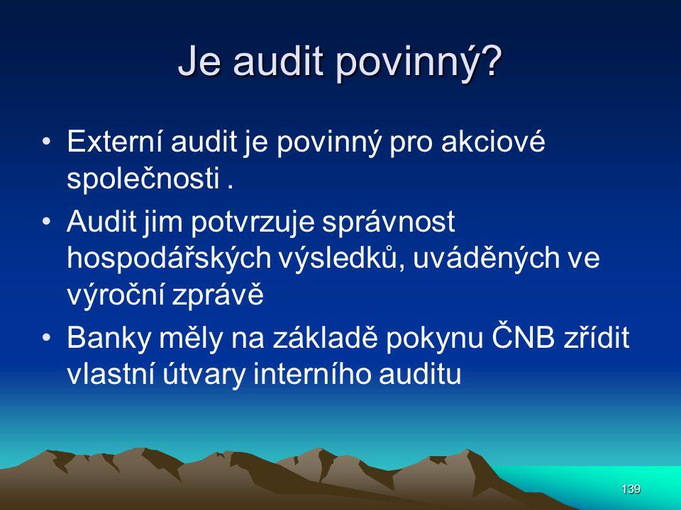 Je audit povinný? Externí audit je povinný pro akciové společnosti. Audit jim potvrzuje správnost hospodářských výsledků, uváděných ve výroční zprávě