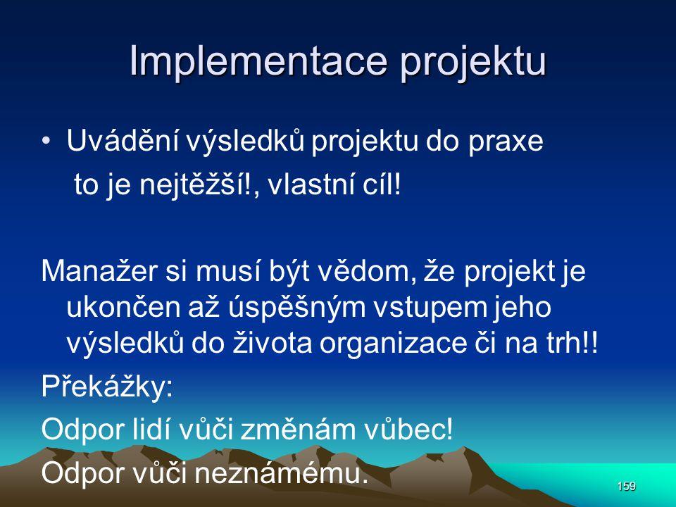 Implementace projektu Uvádění výsledků projektu do praxe to je nejtěžší!, vlastní cíl! Manažer si musí být vědom, že projekt je ukončen až úspěšným vs