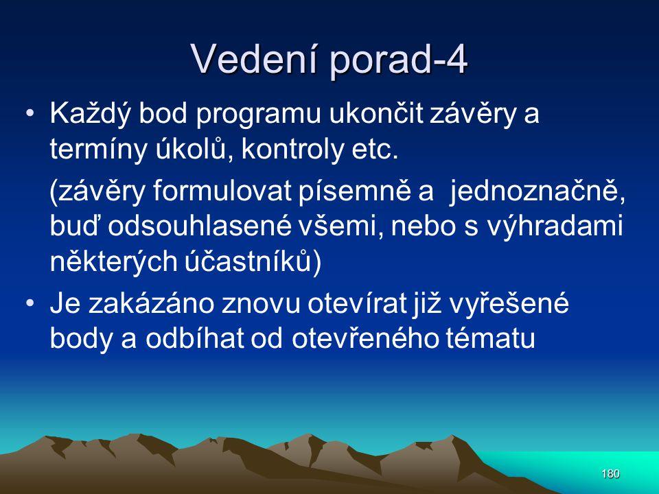 Vedení porad-4 Každý bod programu ukončit závěry a termíny úkolů, kontroly etc. (závěry formulovat písemně a jednoznačně, buď odsouhlasené všemi, nebo