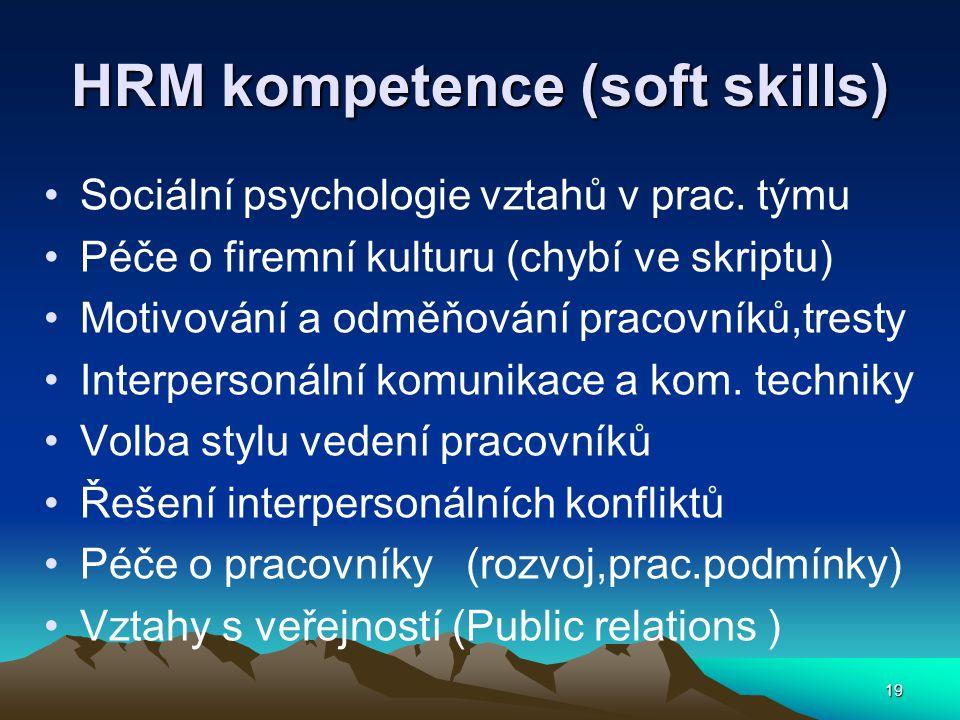 HRM kompetence (soft skills) Sociální psychologie vztahů v prac. týmu Péče o firemní kulturu (chybí ve skriptu) Motivování a odměňování pracovníků,tre