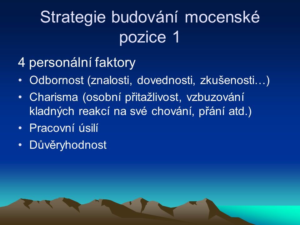 Strategie budování mocenské pozice 1 4 personální faktory Odbornost (znalosti, dovednosti, zkušenosti…) Charisma (osobní přitažlivost, vzbuzování klad