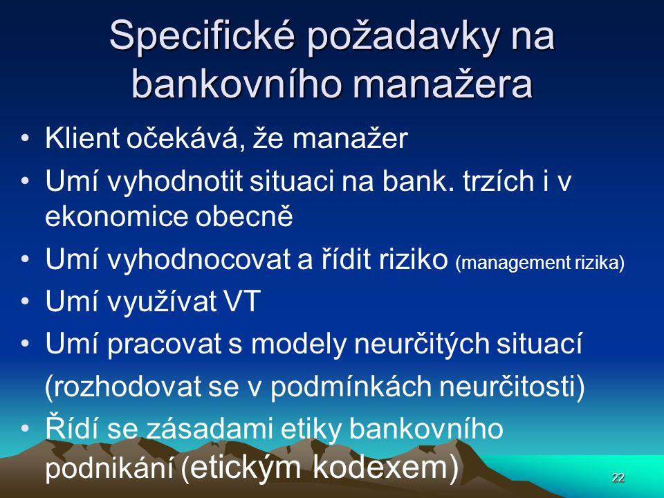 Specifické požadavky na bankovního manažera Klient očekává, že manažer Umí vyhodnotit situaci na bank. trzích i v ekonomice obecně Umí vyhodnocovat a