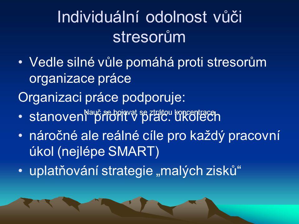 Individuální odolnost vůči stresorům Vedle silné vůle pomáhá proti stresorům organizace práce Organizaci práce podporuje: stanovení priorit v prac. úk