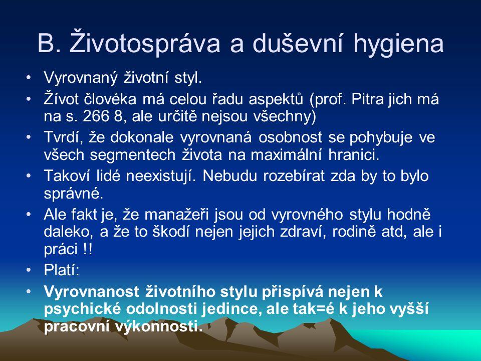 B. Životospráva a duševní hygiena Vyrovnaný životní styl. Žívot človéka má celou řadu aspektů (prof. Pitra jich má na s. 266 8, ale určitě nejsou všec