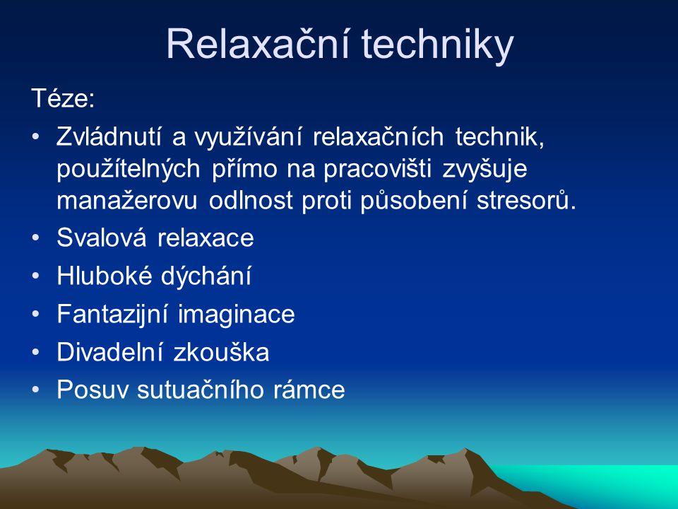 Relaxační techniky Téze: Zvládnutí a využívání relaxačních technik, použítelných přímo na pracovišti zvyšuje manažerovu odlnost proti působení stresor