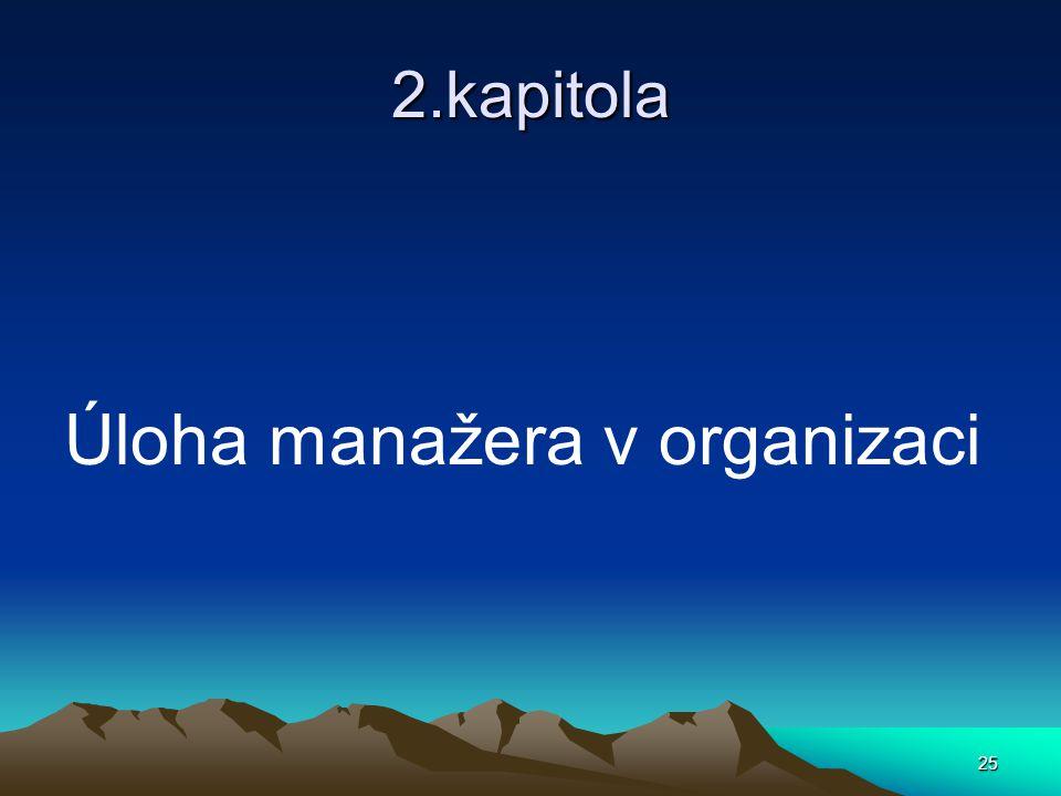 2.kapitola Úloha manažera v organizaci 25