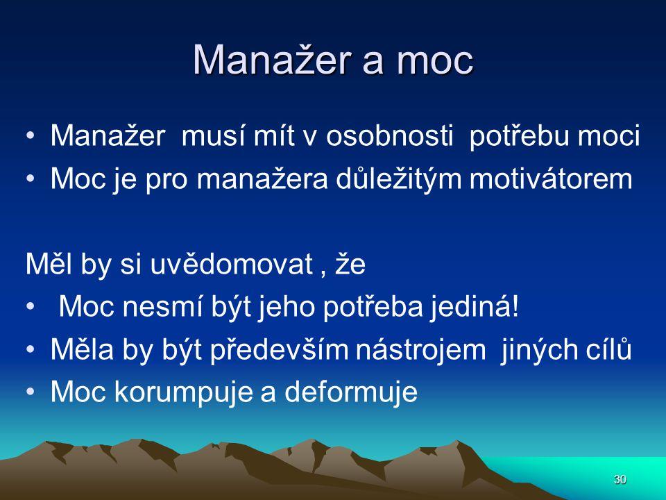 Manažer a moc Manažer musí mít v osobnosti potřebu moci Moc je pro manažera důležitým motivátorem Měl by si uvědomovat, že Moc nesmí být jeho potřeba