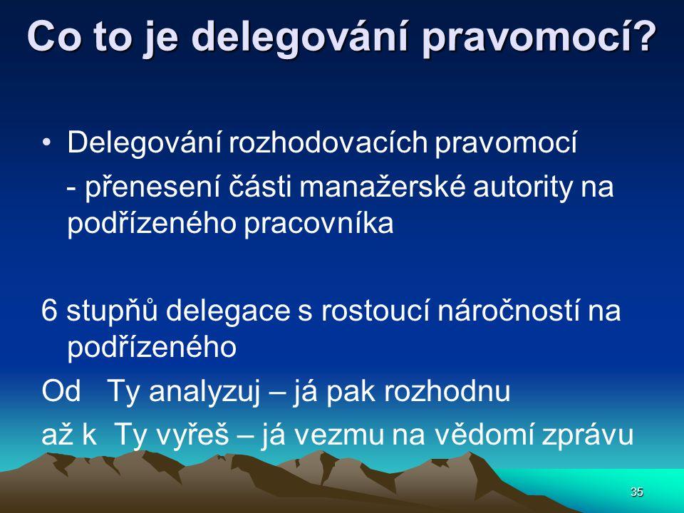 Co to je delegování pravomocí? Delegování rozhodovacích pravomocí - přenesení části manažerské autority na podřízeného pracovníka 6 stupňů delegace s