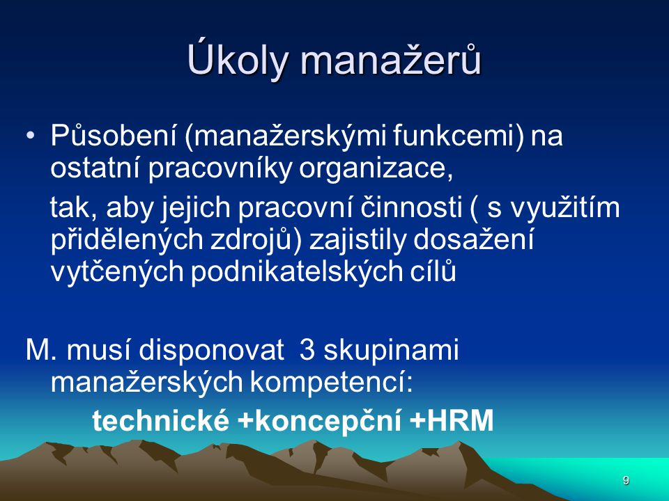 Úkoly manažerů Působení (manažerskými funkcemi) na ostatní pracovníky organizace, tak, aby jejich pracovní činnosti ( s využitím přidělených zdrojů) z