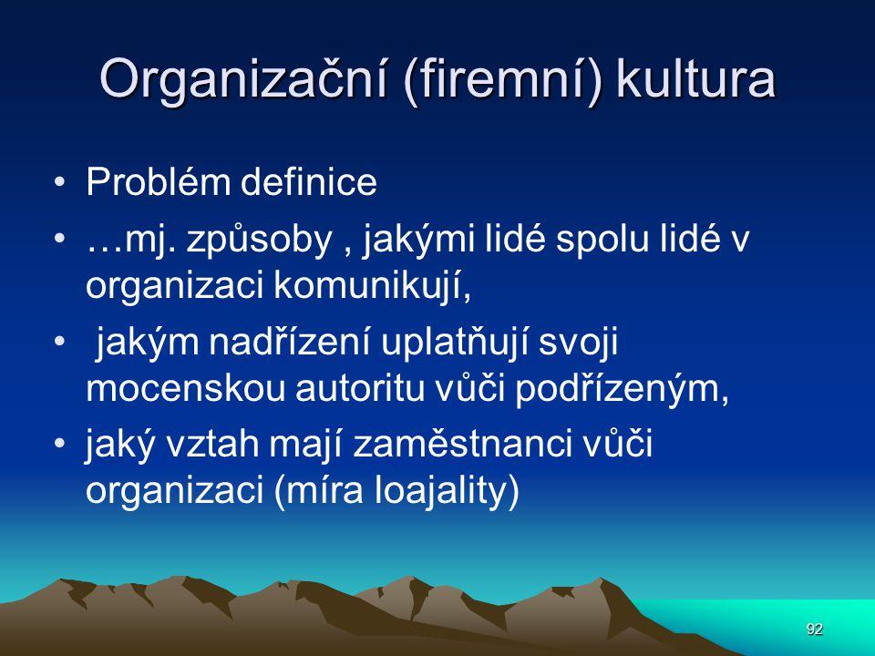 Organizační (firemní) kultura Problém definice …mj. způsoby, jakými lidé spolu lidé v organizaci komunikují, jakým nadřízení uplatňují svoji mocenskou