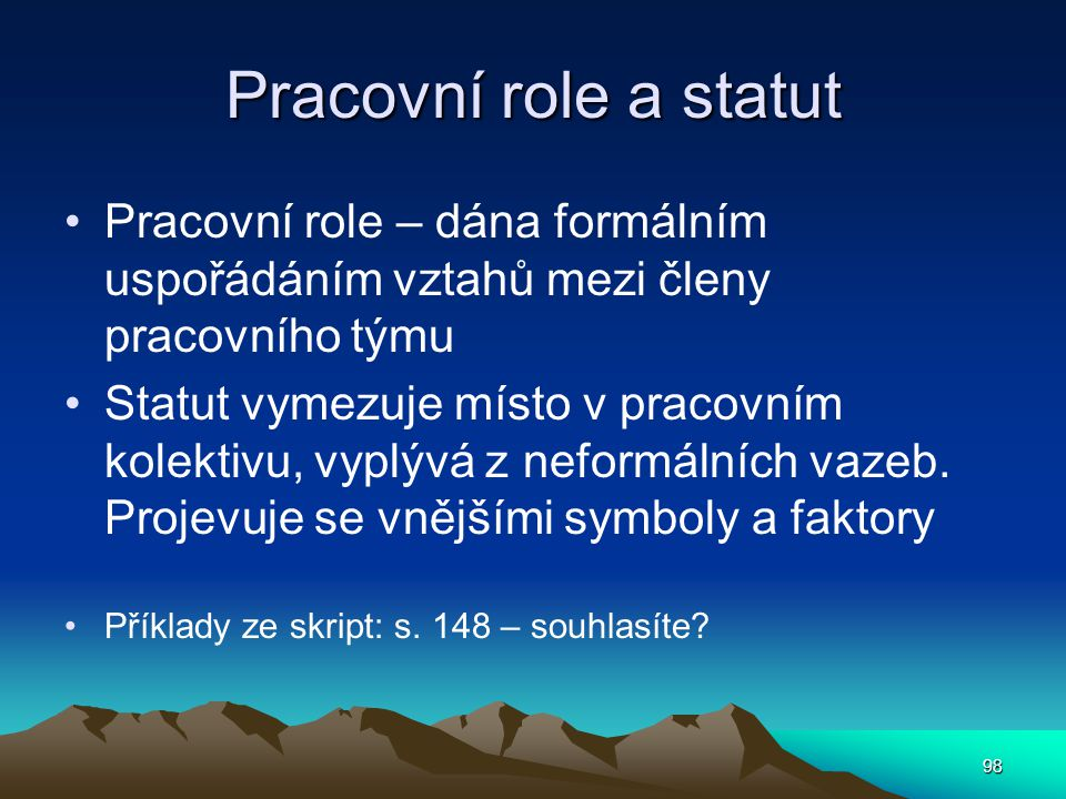 Pracovní role a statut Pracovní role – dána formálním uspořádáním vztahů mezi členy pracovního týmu Statut vymezuje místo v pracovním kolektivu, vyplý