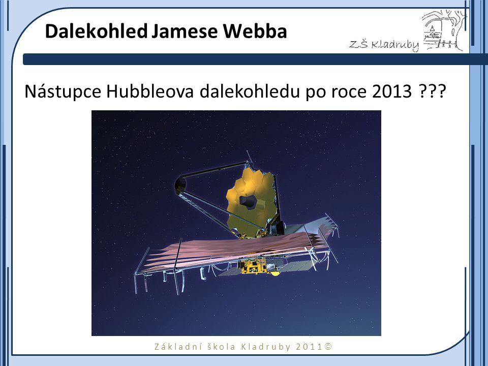 Základní škola Kladruby 2011  Dalekohled Jamese Webba Nástupce Hubbleova dalekohledu po roce 2013