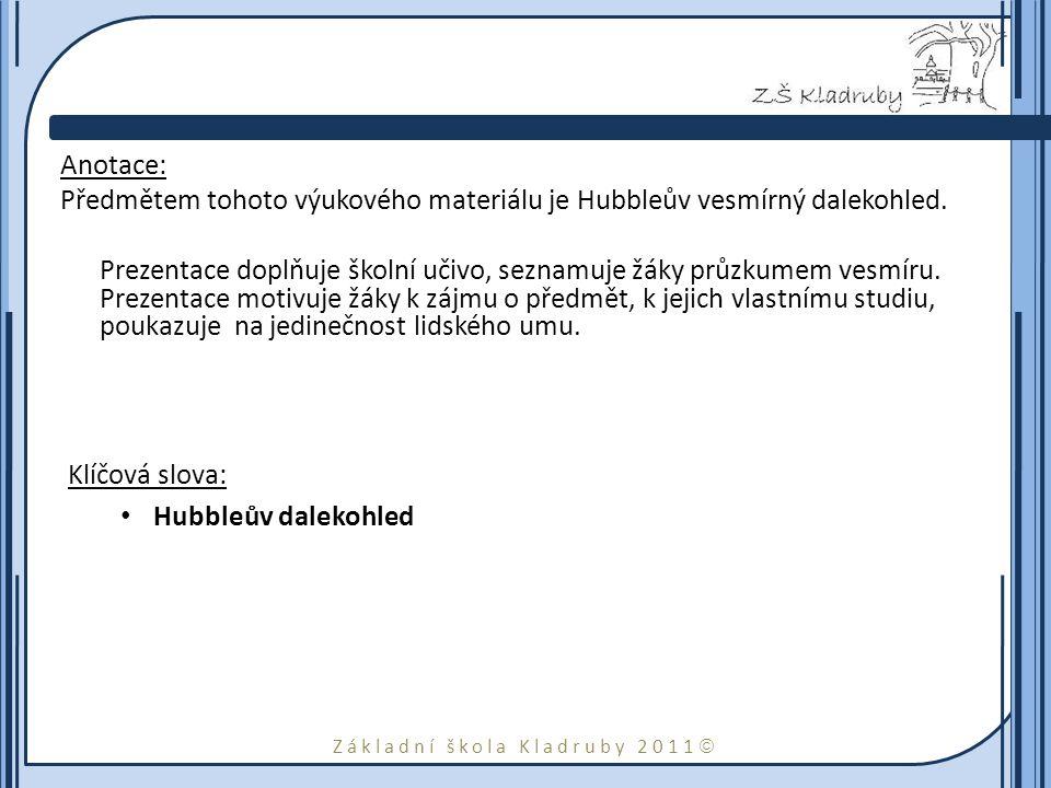 Základní škola Kladruby 2011  Anotace: Předmětem tohoto výukového materiálu je Hubbleův vesmírný dalekohled.