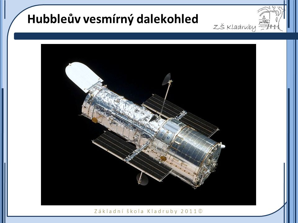 Základní škola Kladruby 2011  Hubbleův vesmírný dalekohled