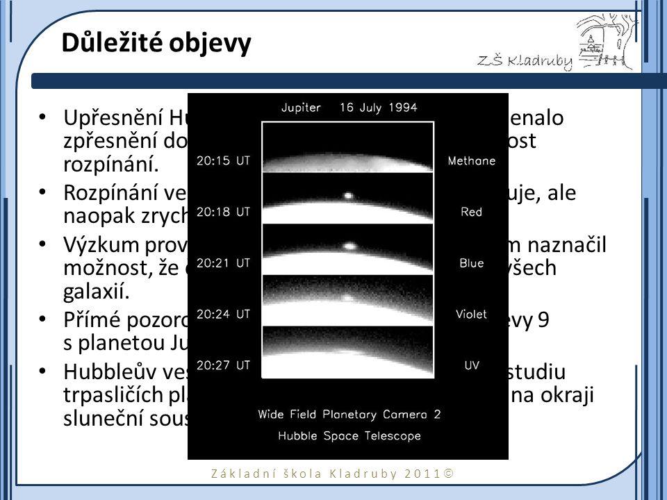 Základní škola Kladruby 2011  Důležité objevy Upřesnění Hubbleovy konstanty o 40 %, znamenalo zpřesnění doby stáří vesmíru a zpřesnilo rychlost rozpínání.