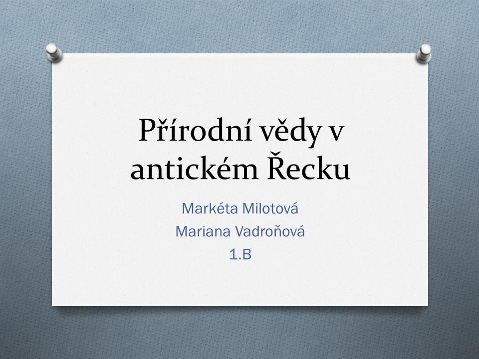 Přírodní vědy v antickém Řecku Markéta Milotová Mariana Vadroňová 1.B