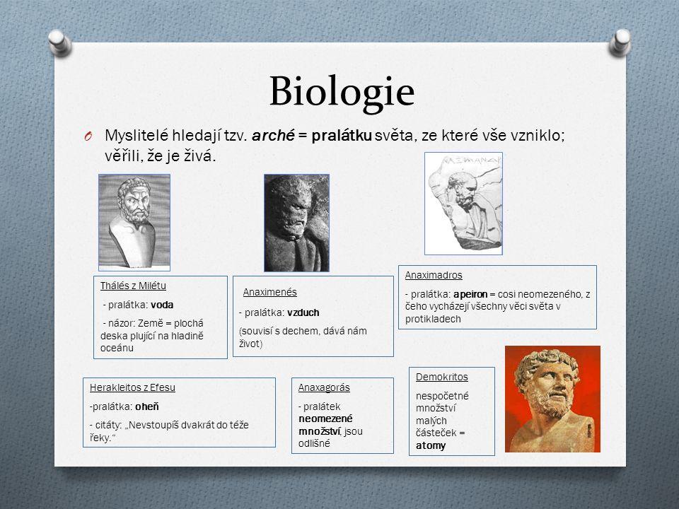 Biologie O Myslitelé hledají tzv. arché = pralátku světa, ze které vše vzniklo; věřili, že je živá. Thálés z Milétu - pralátka: voda - názor: Země = p