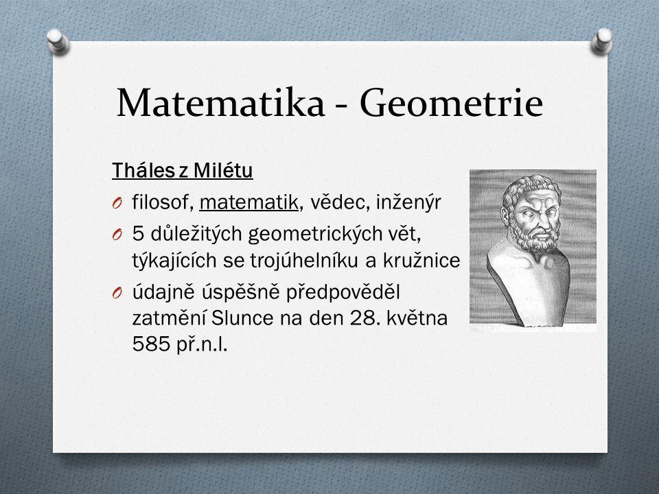 Matematika - Geometrie Tháles z Milétu O filosof, matematik, vědec, inženýr O 5 důležitých geometrických vět, týkajících se trojúhelníku a kružnice O