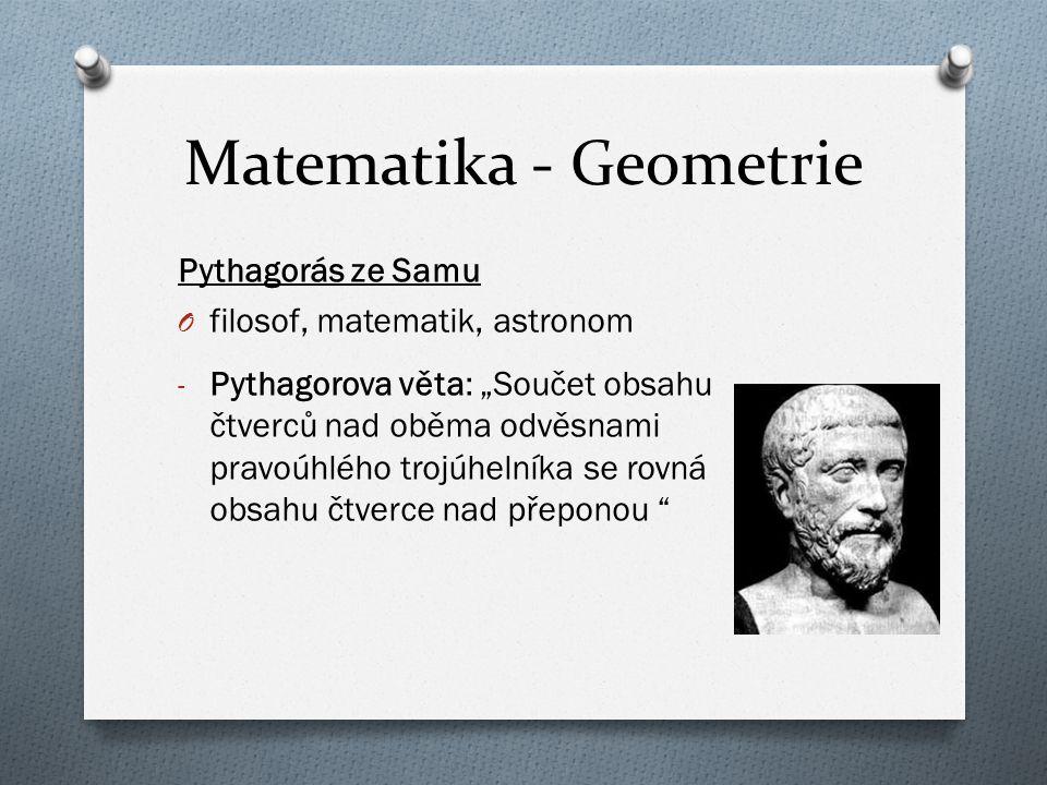 "Matematika - Geometrie Pythagorás ze Samu O filosof, matematik, astronom - Pythagorova věta: ""Součet obsahu čtverců nad oběma odvěsnami pravoúhlého tr"