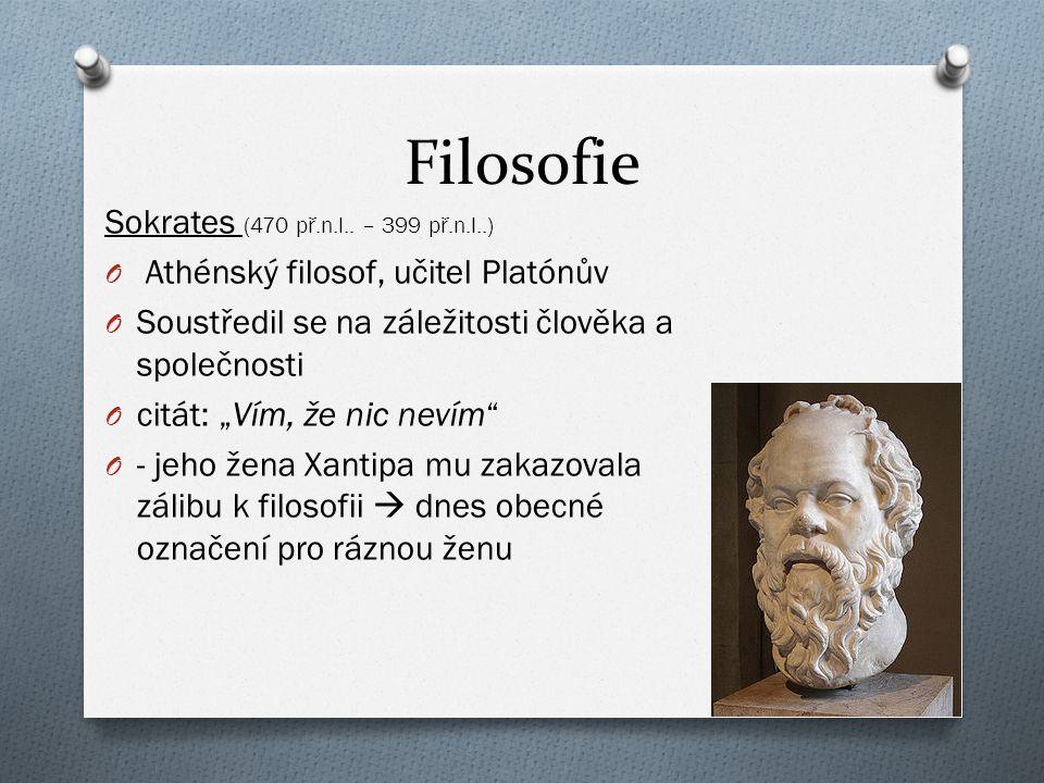 """Filosofie Sokrates (470 př.n.l.. – 399 př.n.l..) O Athénský filosof, učitel Platónův O Soustředil se na záležitosti člověka a společnosti O citát: """"Ví"""