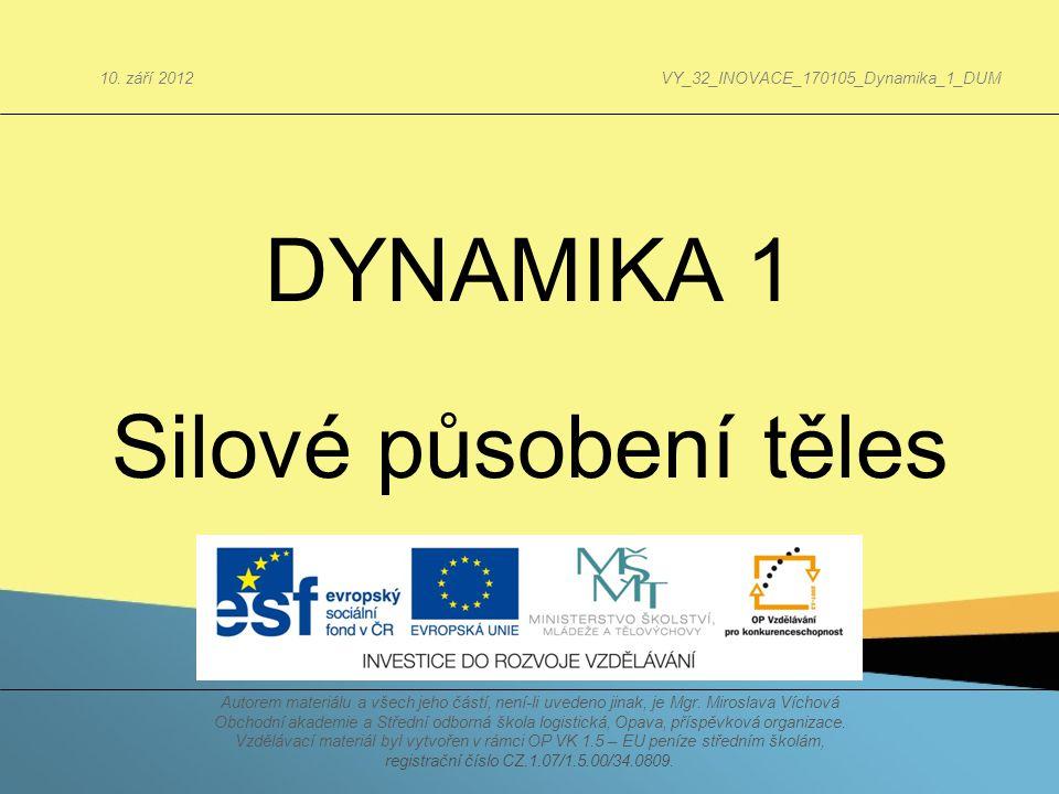 DYNAMIKA 1 Silové působení těles Autorem materiálu a všech jeho částí, není-li uvedeno jinak, je Mgr. Miroslava Víchová Obchodní akademie a Střední od